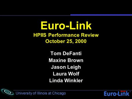 University of Illinois at Chicago Euro-Link HPIIS Performance Review October 25, 2000 Tom DeFanti Maxine Brown Jason Leigh Laura Wolf Linda Winkler.