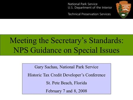 Meeting the Secretarys Standards: NPS Guidance on Special Issues Gary Sachau, National Park Service Historic Tax Credit Developers Conference St. Pete.