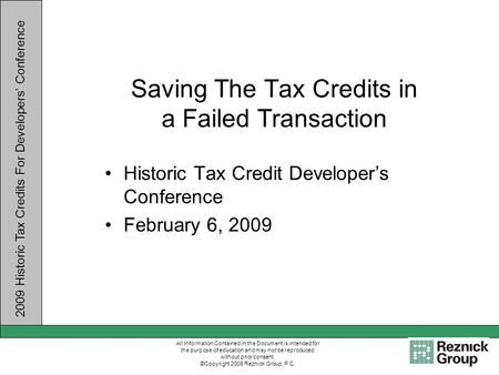 2009 Historic Tax Credits For Developers Conference All Information Contained in the Document is intended for the purpose of education and may not be reproduced.