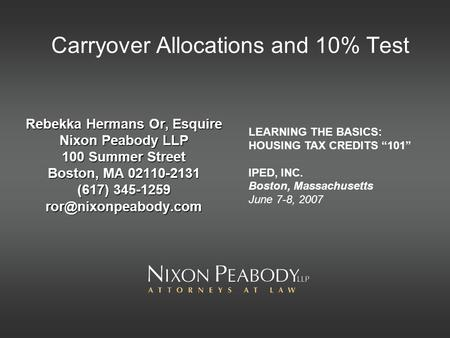 Carryover Allocations and 10% Test Rebekka Hermans Or, Esquire Nixon Peabody LLP 100 Summer Street Boston, MA 02110-2131 (617) 345-1259