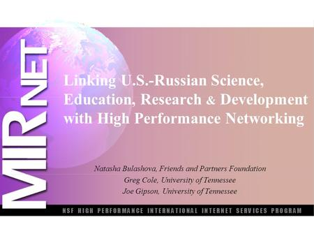 Linking U.S.-Russian Science, Education, Research & Development with High Performance Networking Natasha Bulashova, Friends and Partners Foundation Greg.