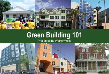 Nueva Vista, Santa Cruz, CA Bellevue Court, Trenton NJ Green Building 101 Presented By Walker Wells.