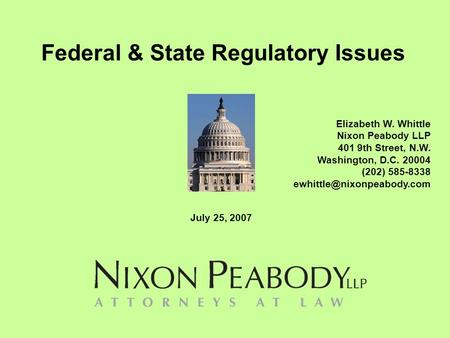 Federal & State Regulatory Issues Elizabeth W. Whittle Nixon Peabody LLP 401 9th Street, N.W. Washington, D.C. 20004 (202) 585-8338
