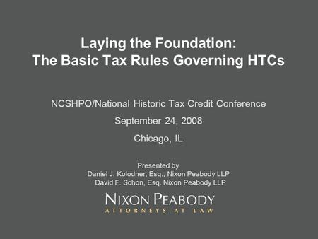 Laying the Foundation: The Basic Tax Rules Governing HTCs NCSHPO/National Historic Tax Credit Conference September 24, 2008 Chicago, IL Presented by Daniel.
