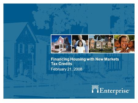 Financing Housing with New Markets Tax Credits February 21, 2008.