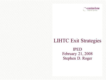 LIHTC Exit Strategies IPED February 21, 2008 Stephen D. Roger.