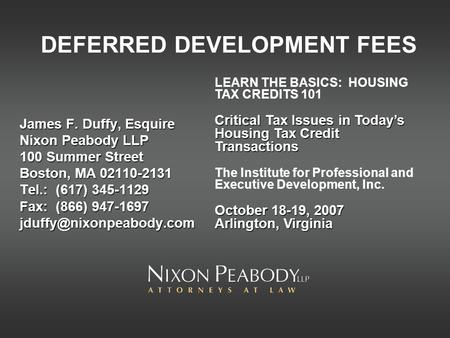DEFERRED DEVELOPMENT FEES James F. Duffy, Esquire Nixon Peabody LLP 100 Summer Street Boston, MA 02110-2131 Tel.: (617) 345-1129 Fax: (866) 947-1697