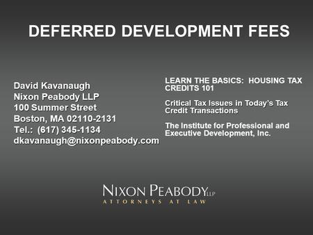 DEFERRED DEVELOPMENT FEES David Kavanaugh Nixon Peabody LLP 100 Summer Street Boston, MA 02110-2131 Tel.: (617) 345-1134 LEARN.