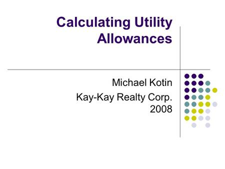 Calculating Utility Allowances Michael Kotin Kay-Kay Realty Corp. 2008.