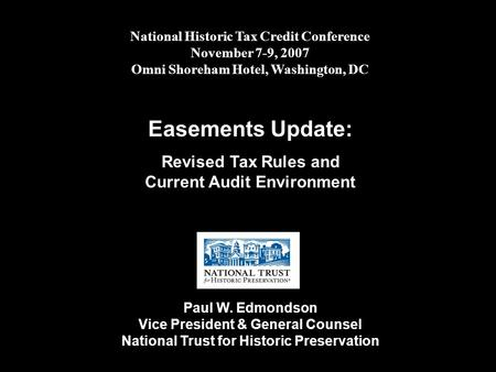 National Historic Tax Credit Conference November 7-9, 2007 Omni Shoreham Hotel, Washington, DC Easements Update: Revised Tax Rules and Current Audit Environment.