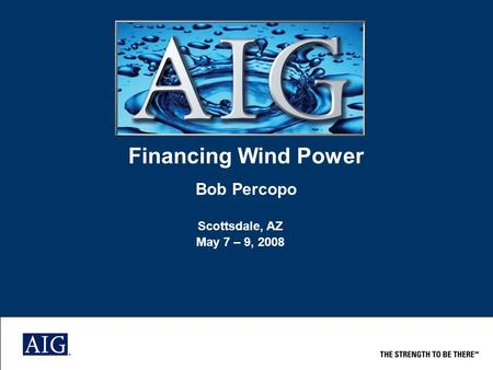 Financing Wind Power Bob Percopo Scottsdale, AZ May 7 – 9, 2008.