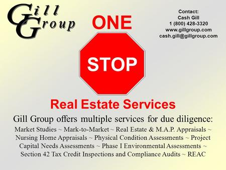 Gill Group offers multiple services for due diligence: STOP ONE Real Estate Services Market Studies ~ Mark-to-Market ~ Real Estate & M.A.P. Appraisals.