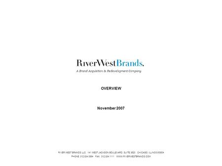 CONFIDENTIAL1 RIVER WEST BRANDS LLC 141 WEST JACKSON BOULEVARD, SUITE 3620 CHICAGO, ILLINOIS 60604 PHONE: 312.834.0994 FAX: 312.834.1111 WWW.RIVERWESTBRANDS.COM.