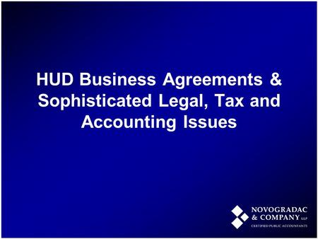 HUD Business Agreements & Sophisticated Legal, Tax and Accounting Issues.