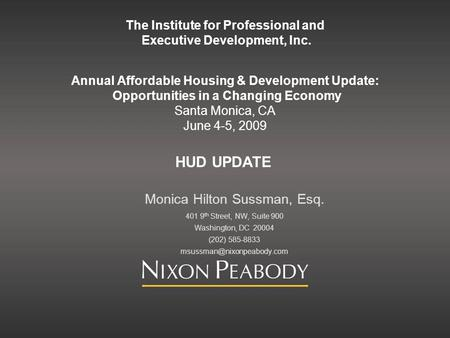 The Institute for Professional and Executive Development, Inc. Annual Affordable Housing & Development Update: Opportunities in a Changing Economy Santa.