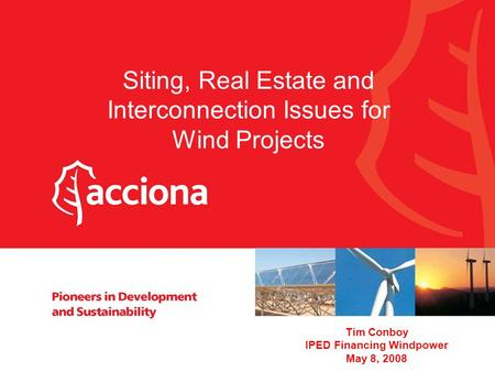 1 Siting, Real Estate and Interconnection Issues for Wind Projects Tim Conboy IPED Financing Windpower May 8, 2008.
