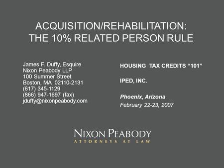 ACQUISITION/REHABILITATION: THE 10% RELATED PERSON RULE James F. Duffy, Esquire Nixon Peabody LLP 100 Summer Street Boston, MA 02110-2131 (617) 345-1129.