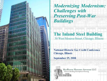 Modernizing Modernism: Challenges with Preserving Post-War Buildings National Historic Tax Credit Conference Chicago, Illinois September 25, 2008 The Inland.