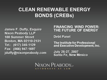 CLEAN RENEWABLE ENERGY BONDS (CREBs) James F. Duffy, Esquire Nixon Peabody LLP 100 Summer Street Boston, MA 02110-2131 Tel.: (617) 345-1129 Fax: (866)