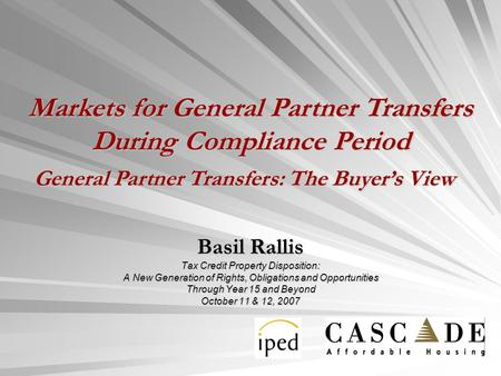 Basil Rallis Tax Credit Property Disposition: A New Generation of Rights, Obligations and Opportunities Through Year 15 and Beyond October 11 & 12, 2007.