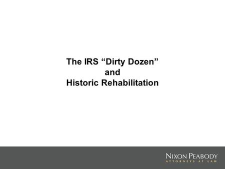 The IRS Dirty Dozen and Historic Rehabilitation. The IRS Dirty Dozen WASHINGTON, Feb. 2007 –– The Internal Revenue Service today identified 12 of the.