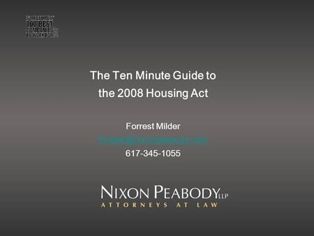 The Ten Minute Guide to the 2008 Housing Act Forrest Milder 617-345-1055.