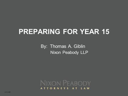 PREPARING FOR YEAR 15 By: Thomas A. Giblin Nixon Peabody LLP 10513695.