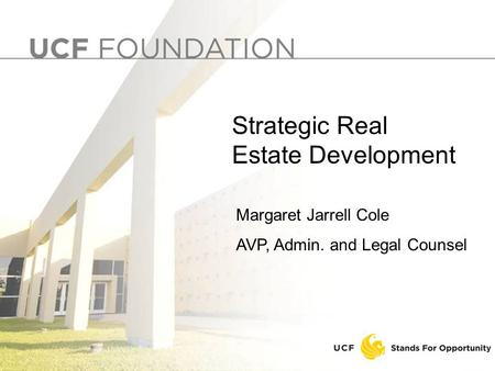1 Margaret Jarrell Cole AVP, Admin. and Legal Counsel Strategic Real Estate Development.