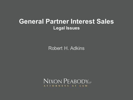 General Partner Interest Sales Legal Issues Robert H. Adkins.