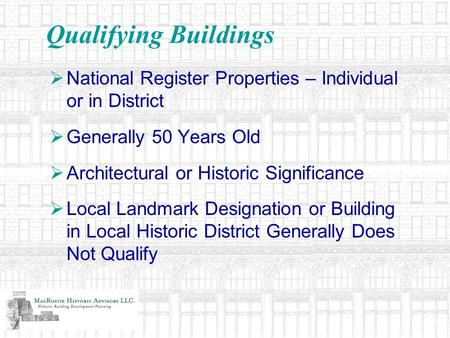 Qualifying Buildings National Register Properties – Individual or in District Generally 50 Years Old Architectural or Historic Significance Local Landmark.