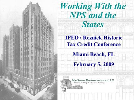 Working With the NPS and the States IPED / Reznick Historic Tax Credit Conference Miami Beach, FL February 5, 2009.