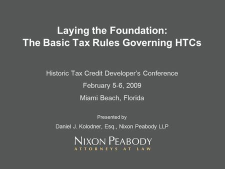 Laying the Foundation: The Basic Tax Rules Governing HTCs Historic Tax Credit Developers Conference February 5-6, 2009 Miami Beach, Florida Presented by.
