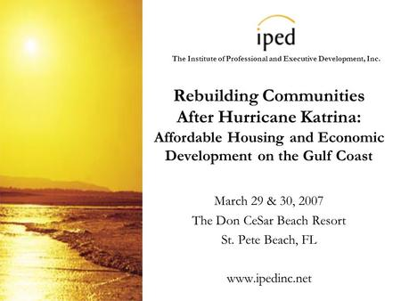 The Institute of Professional and Executive Development, Inc. Rebuilding Communities After Hurricane Katrina: Affordable Housing and Economic Development.