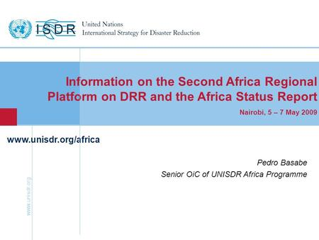Www.unisdr.org 1 www.unisdr.org/africa Information on the Second Africa Regional Platform on DRR and the Africa Status Report Nairobi, 5 – 7 May 2009 Pedro.