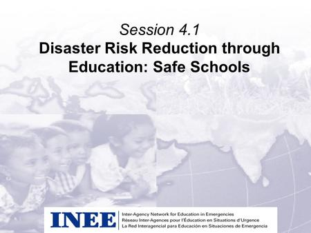 Session 4.1 Disaster Risk Reduction through Education: Safe Schools.