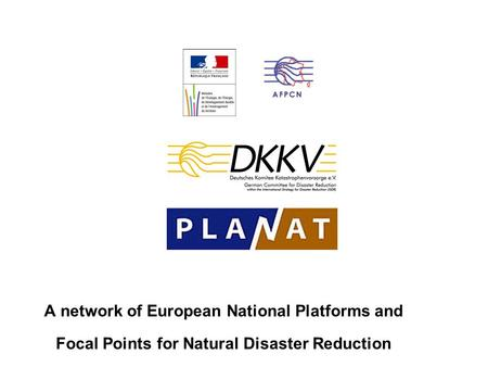 A network of European National Platforms and Focal Points for Natural Disaster Reduction.