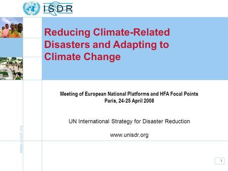 Www.unisdr.org 1 Reducing Climate-Related Disasters and Adapting to Climate Change Meeting of European National Platforms and HFA Focal Points Paris, 24-25.