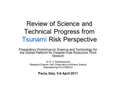 Review of Science and Technical Progress from Tsunami Risk Perspective Preparatory Workshop on Science and Technology for the Global Platform for Disaster.