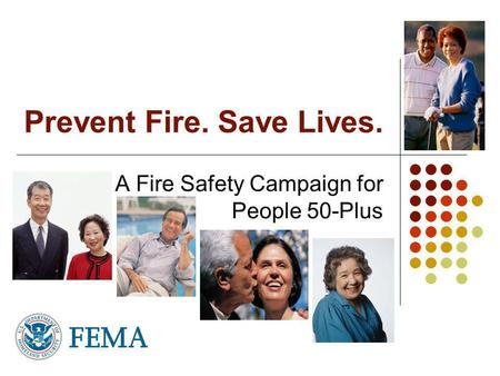 Prevent Fire. Save Lives. A Fire Safety Campaign for People 50-Plus.