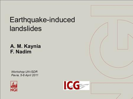 A. M. Kaynia F. Nadim Earthquake-induced landslides Workshop UN-ISDR Pavia, 5-6 April 2011.