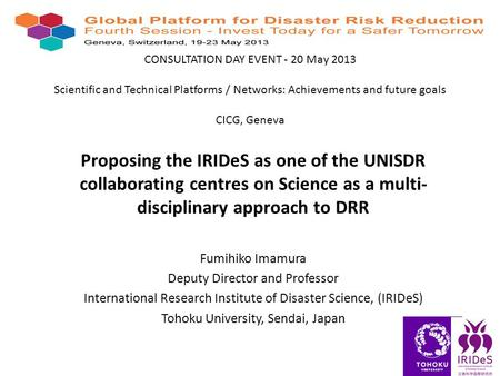 CONSULTATION DAY EVENT - 20 May 2013 Scientific and Technical Platforms / Networks: Achievements and future goals CICG, Geneva Proposing the IRIDeS as.