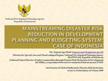 National Development Planning Agency Republic of Indonesia Dr. Suprayoga Hadi Director for Special Area.