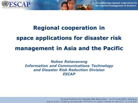 Global Platform for Disaster Risk Reduction, 16-19 June 2009, Geneva Special event: Accessing space-based information to support disaster risk reduction,