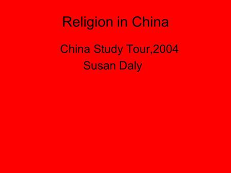 Religion in China China Study Tour,2004 Susan Daly.
