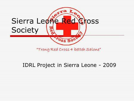 Trong Red Cross 4 betteh Salone Sierra Leone Red Cross Society IDRL Project in Sierra Leone - 2009.