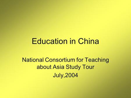 Education in China National Consortium for Teaching about Asia Study Tour July,2004.