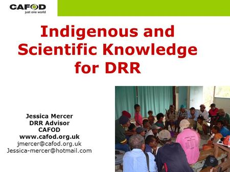 Indigenous and Scientific Knowledge for DRR Jessica Mercer DRR Advisor CAFOD
