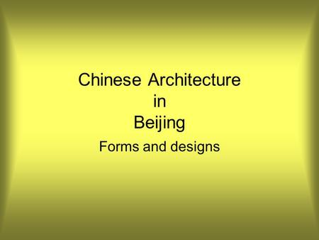 Chinese Architecture in Beijing Forms and designs.