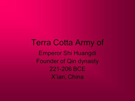 Emperor Shi Huangdi Founder of Qin dynasty BCE X'ian, China
