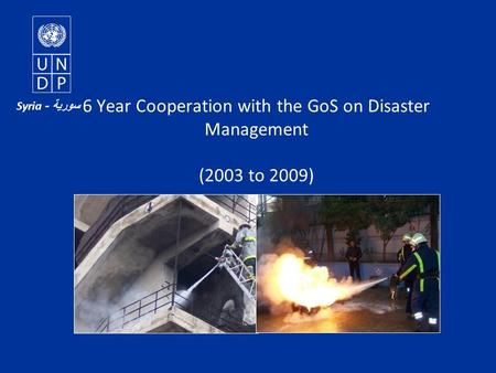 6 Year Cooperation with the GoS on Disaster Management (2003 to 2009) سورية - Syria.